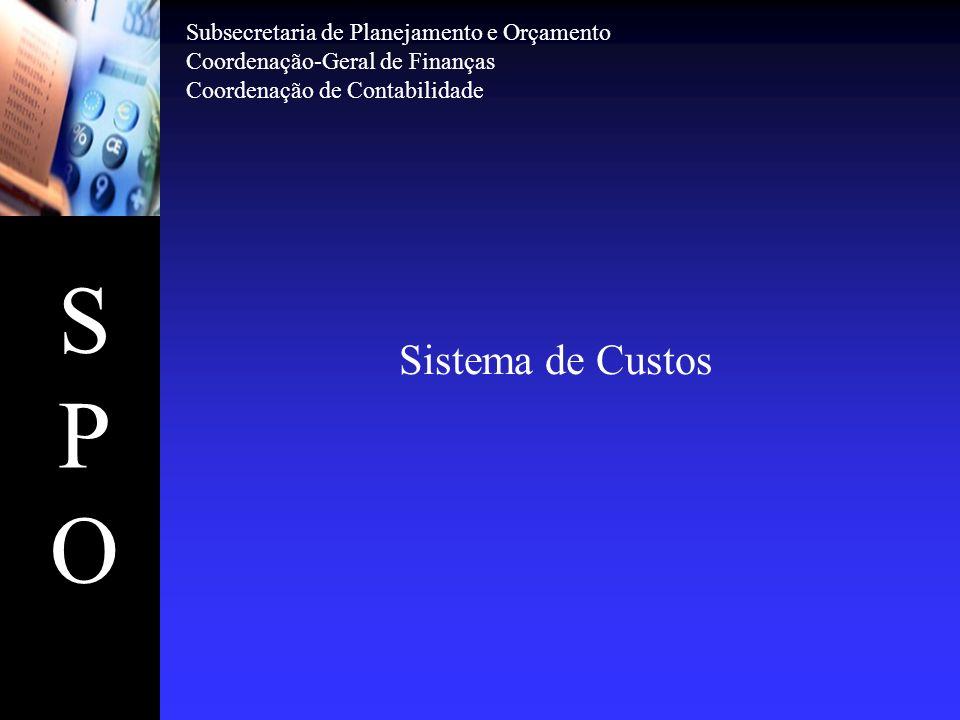 SPOSPO Sistema de Custos Subsecretaria de Planejamento e Orçamento Coordenação-Geral de Finanças Coordenação de Contabilidade