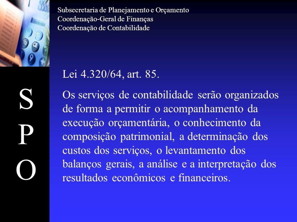 SPOSPO Lei 4.320/64, art. 85. Os serviços de contabilidade serão organizados de forma a permitir o acompanhamento da execução orçamentária, o conhecim
