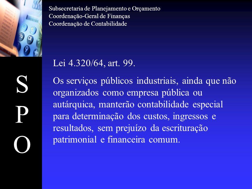 SPOSPO Lei 4.320/64, art. 99. Os serviços públicos industriais, ainda que não organizados como empresa pública ou autárquica, manterão contabilidade e