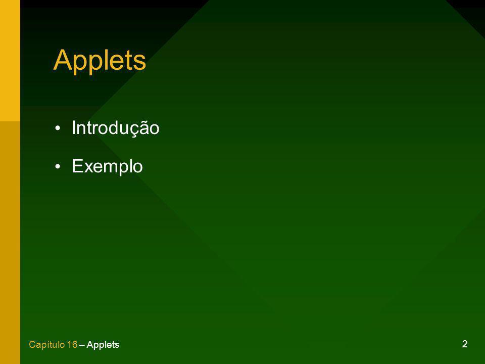 3 Capítulo 16 – Applets Applet Aplicação Java executada dentro de um navegador web.