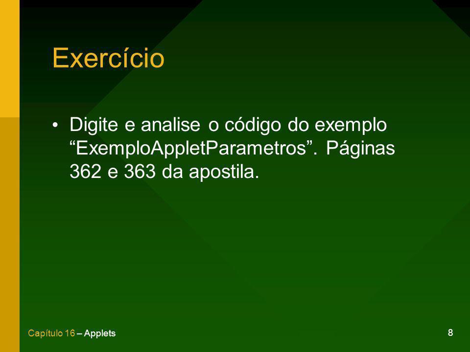 8 Capítulo 16 – Applets Exercício Digite e analise o código do exemplo ExemploAppletParametros. Páginas 362 e 363 da apostila.