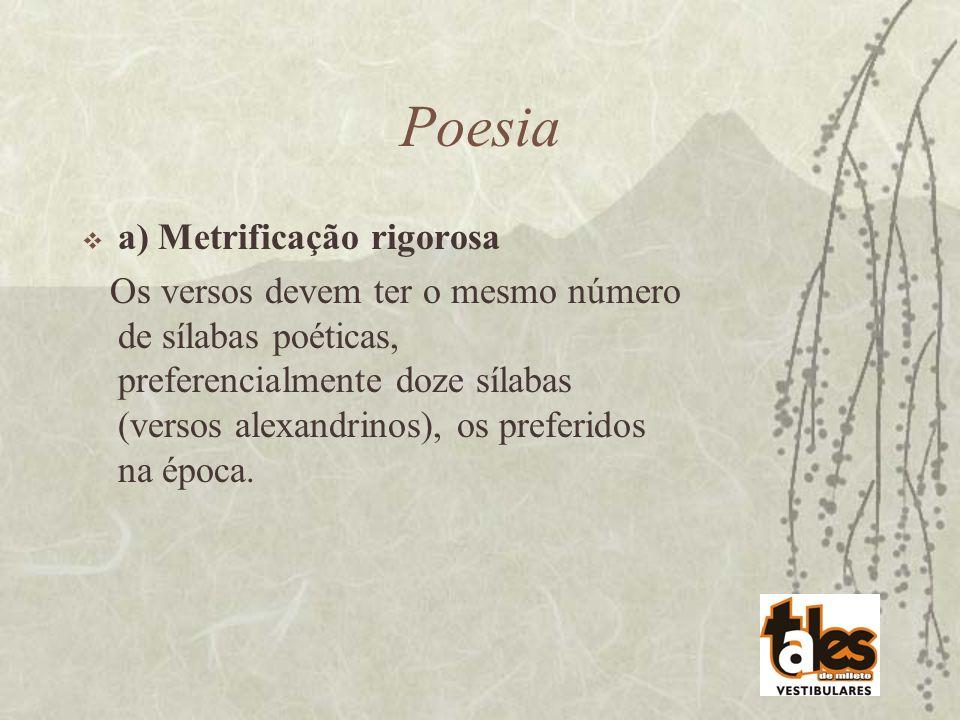 Poesia a) Metrificação rigorosa Os versos devem ter o mesmo número de sílabas poéticas, preferencialmente doze sílabas (versos alexandrinos), os prefe