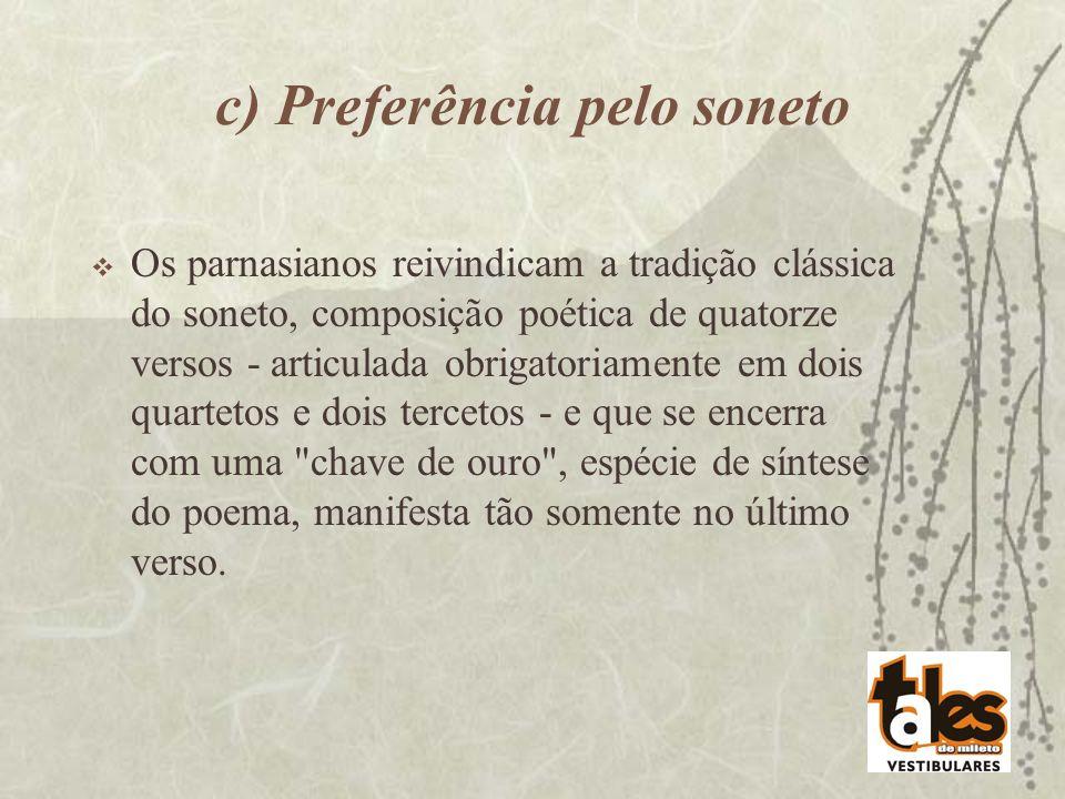 c) Preferência pelo soneto Os parnasianos reivindicam a tradição clássica do soneto, composição poética de quatorze versos - articulada obrigatoriamen