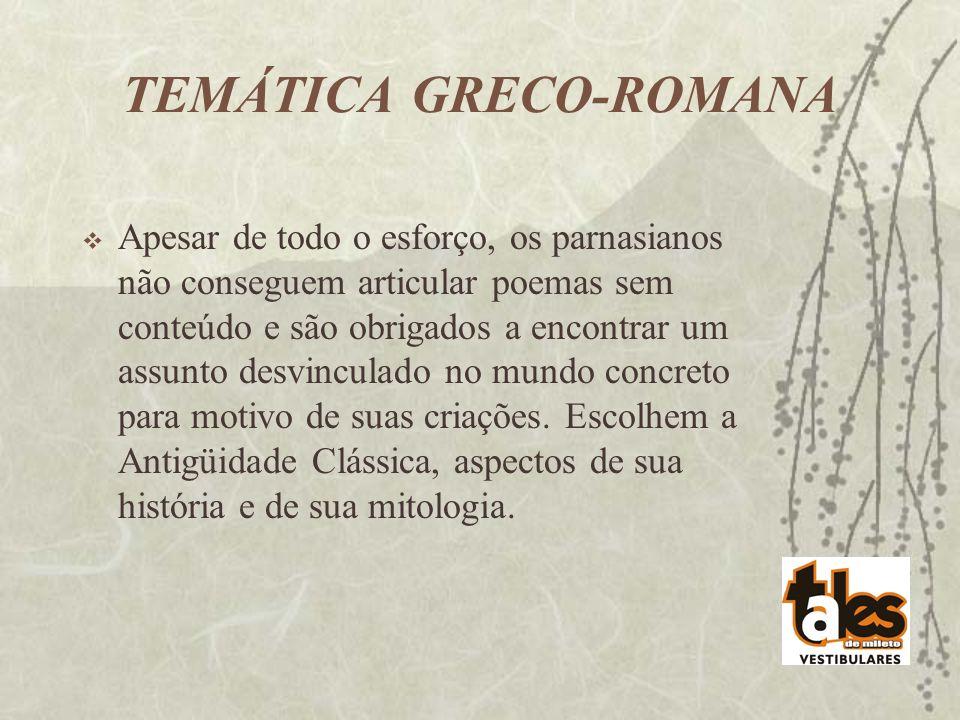 TEMÁTICA GRECO-ROMANA Apesar de todo o esforço, os parnasianos não conseguem articular poemas sem conteúdo e são obrigados a encontrar um assunto desv
