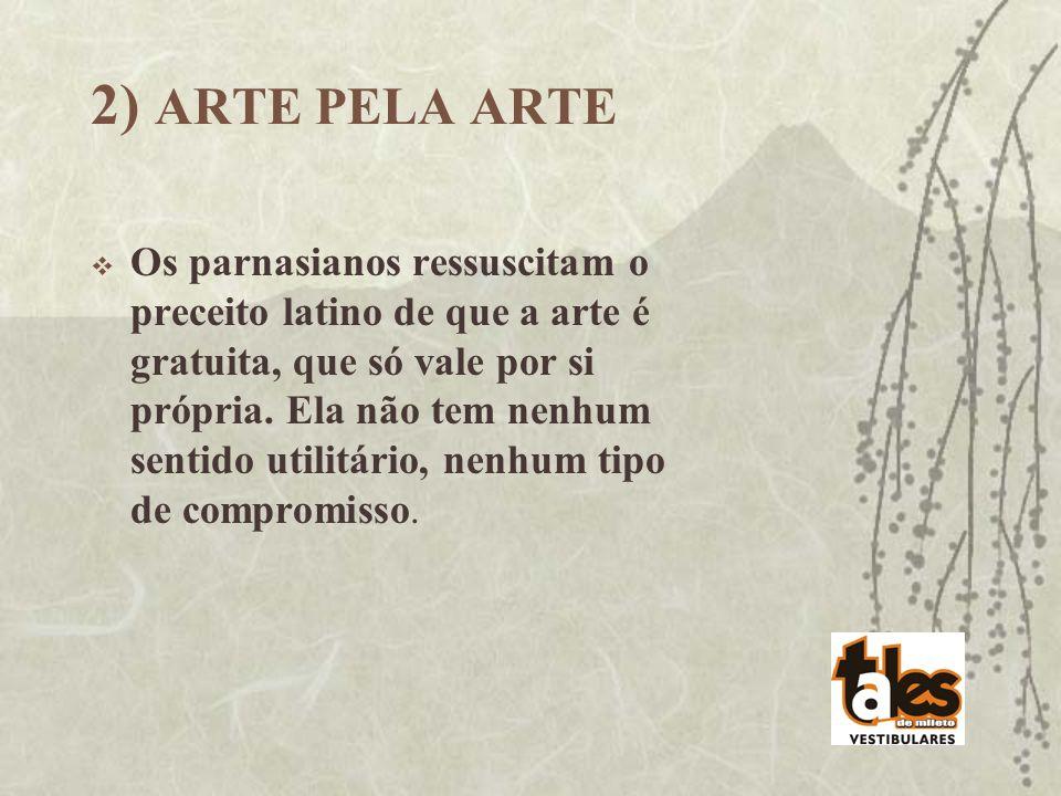 2) ARTE PELA ARTE Os parnasianos ressuscitam o preceito latino de que a arte é gratuita, que só vale por si própria. Ela não tem nenhum sentido utilit