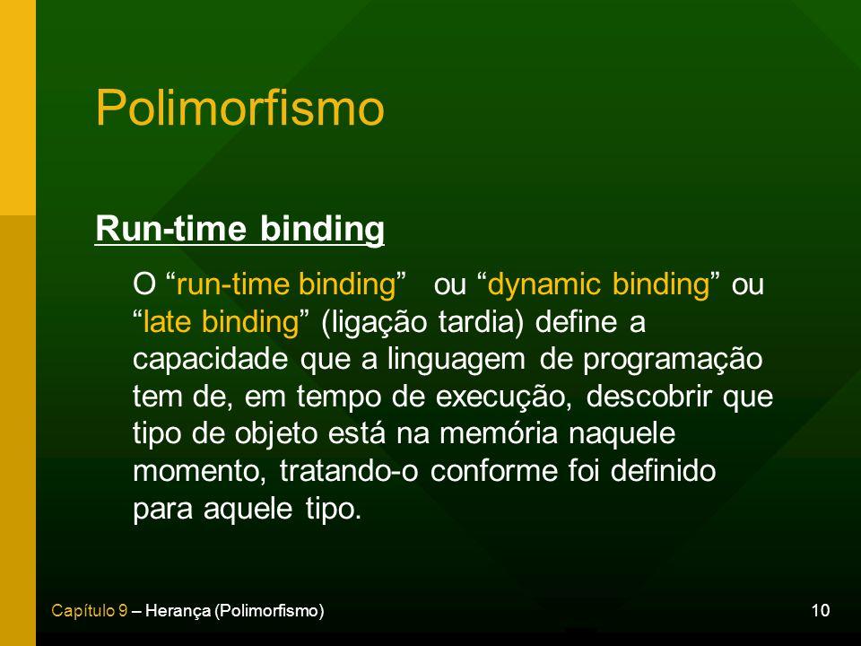 10Capítulo 9 – Herança (Polimorfismo) Polimorfismo Run-time binding O run-time bindingou dynamic binding oulate binding (ligação tardia) define a capa