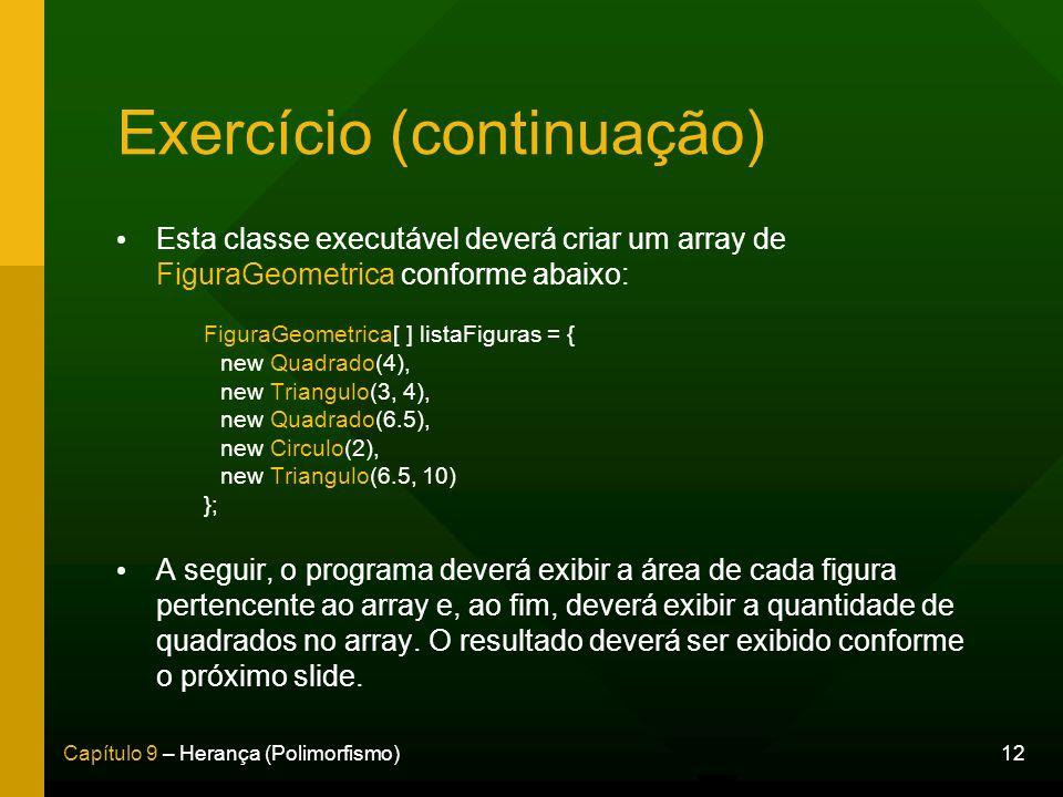 12Capítulo 9 – Herança (Polimorfismo) Exercício (continuação) Esta classe executável deverá criar um array de FiguraGeometrica conforme abaixo: Figura