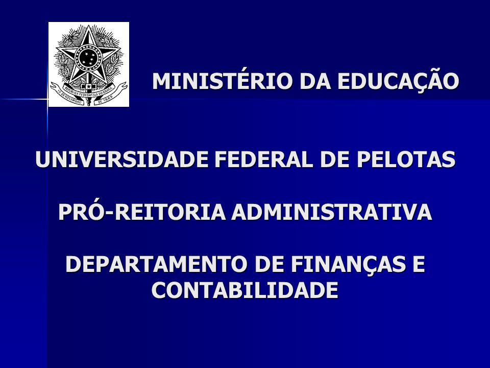 MINISTÉRIO DA EDUCAÇÃO UNIVERSIDADE FEDERAL DE PELOTAS PRÓ-REITORIA ADMINISTRATIVA DEPARTAMENTO DE FINANÇAS E CONTABILIDADE MINISTÉRIO DA EDUCAÇÃO UNI