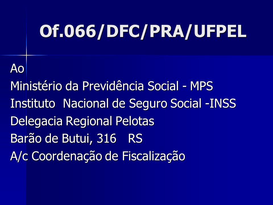 Of.066/DFC/PRA/UFPEL Of.066/DFC/PRA/UFPEL Ao Ministério da Previdência Social - MPS Instituto Nacional de Seguro Social -INSS Delegacia Regional Pelot