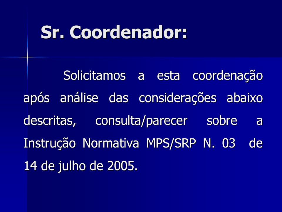 Sr. Coordenador: Sr. Coordenador: Solicitamos a esta coordenação após análise das considerações abaixo descritas, consulta/parecer sobre a Instrução N
