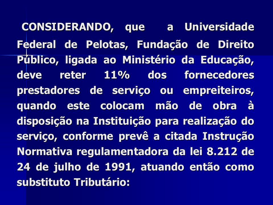 CONSIDERANDO, que a Universidade Federal de Pelotas, Fundação de Direito Público, ligada ao Ministério da Educação, deve reter 11% dos fornecedores pr