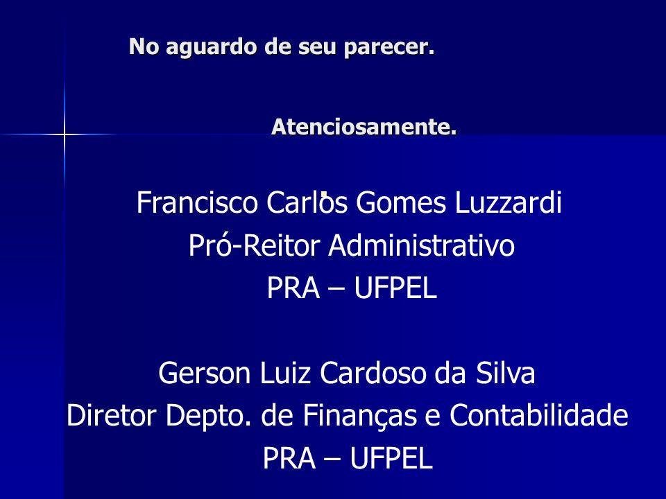 No aguardo de seu parecer. Atenciosamente. No aguardo de seu parecer. Atenciosamente. Francisco Carlos Gomes Luzzardi Pró-Reitor Administrativo PRA –