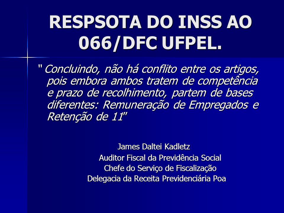 RESPSOTA DO INSS AO 066/DFC UFPEL. Concluindo, não há conflito entre os artigos, pois embora ambos tratem de competência e prazo de recolhimento, part