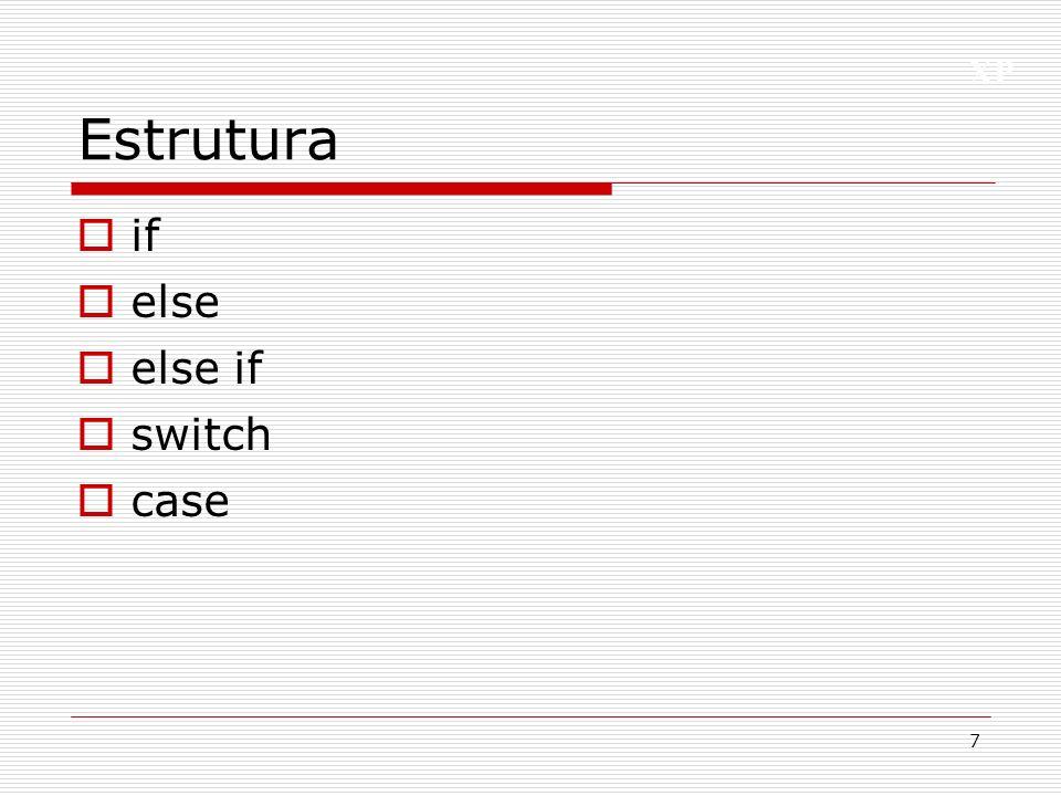 XP Estrutura if if(condicao){ //bloco de comando alert(ok); } 8