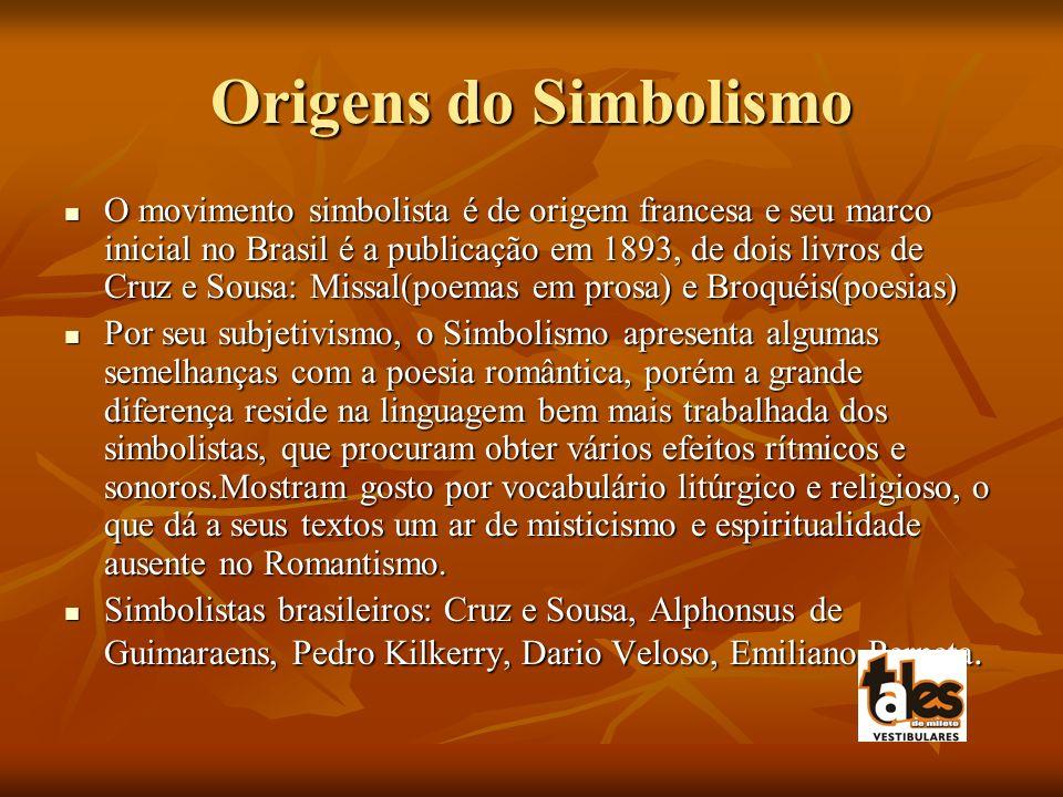 Origens do Simbolismo O movimento simbolista é de origem francesa e seu marco inicial no Brasil é a publicação em 1893, de dois livros de Cruz e Sousa