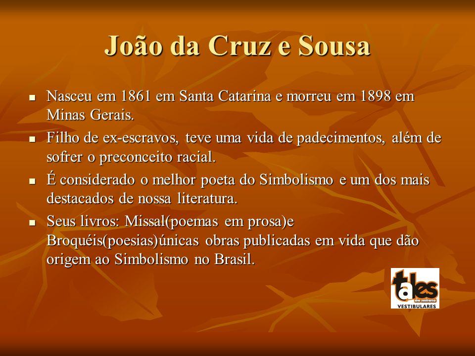 João da Cruz e Sousa Nasceu em 1861 em Santa Catarina e morreu em 1898 em Minas Gerais. Nasceu em 1861 em Santa Catarina e morreu em 1898 em Minas Ger