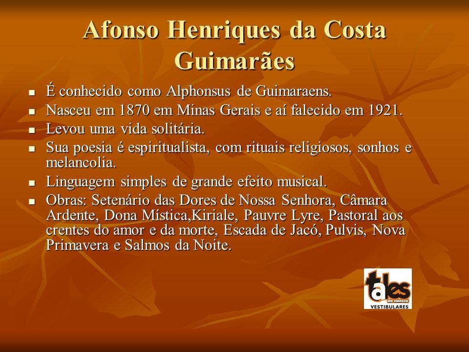 Afonso Henriques da Costa Guimarães É conhecido como Alphonsus de Guimaraens. É conhecido como Alphonsus de Guimaraens. Nasceu em 1870 em Minas Gerais