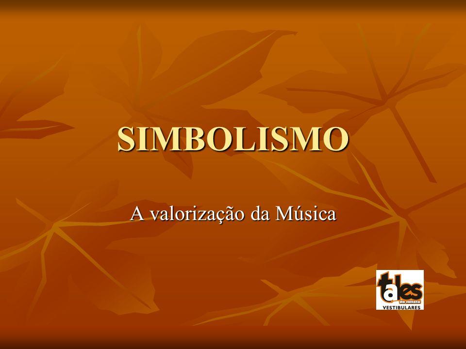 SIMBOLISMO A valorização da Música