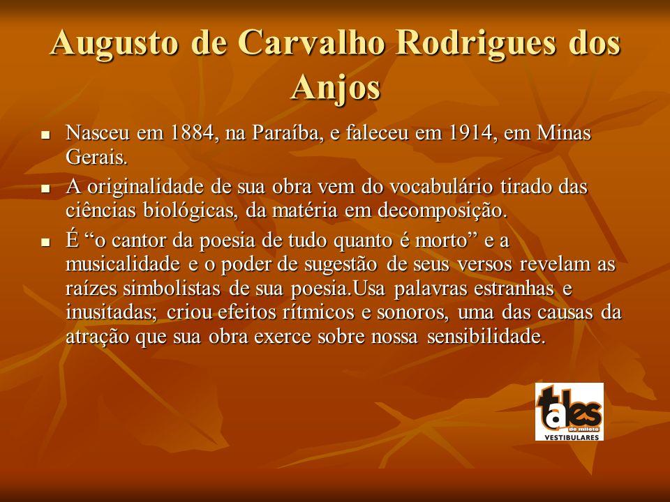 Augusto de Carvalho Rodrigues dos Anjos Nasceu em 1884, na Paraíba, e faleceu em 1914, em Minas Gerais. Nasceu em 1884, na Paraíba, e faleceu em 1914,
