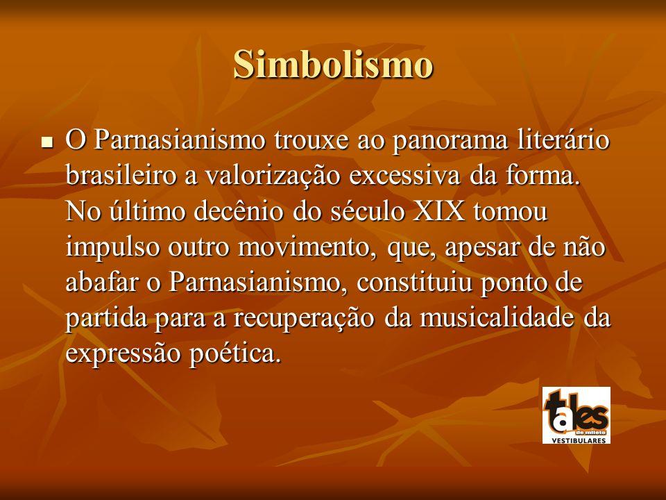 Simbolismo O Parnasianismo trouxe ao panorama literário brasileiro a valorização excessiva da forma.