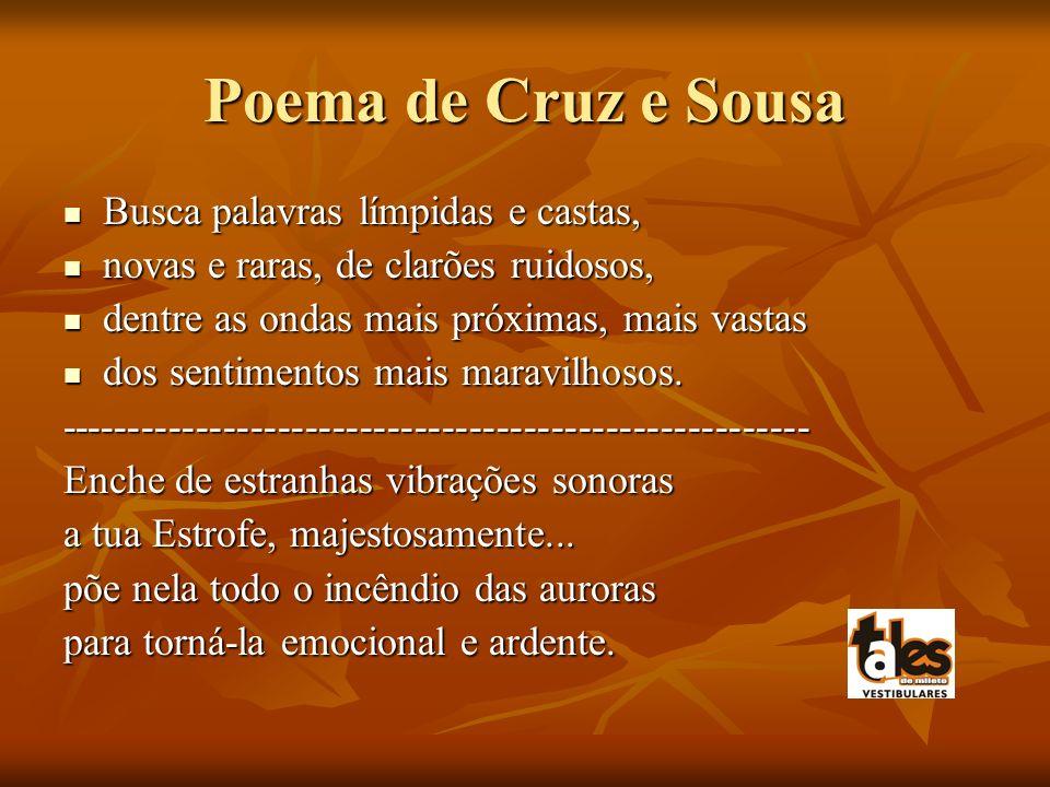 Poema de Cruz e Sousa Busca palavras límpidas e castas, Busca palavras límpidas e castas, novas e raras, de clarões ruidosos, novas e raras, de clarõe