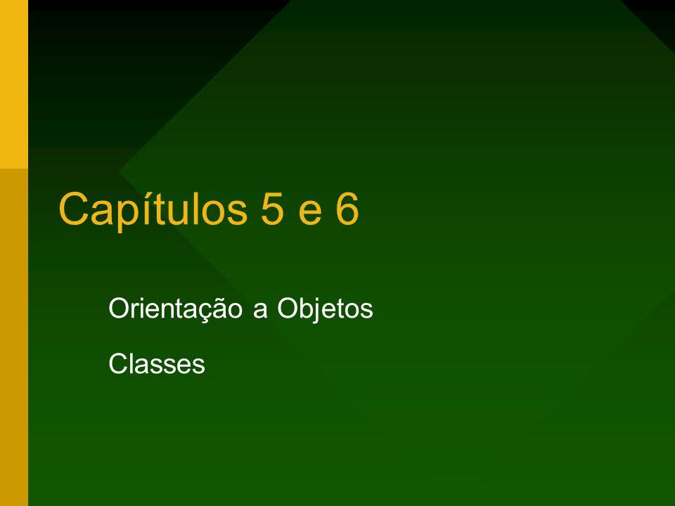 Capítulos 5 e 6 Orientação a Objetos Classes