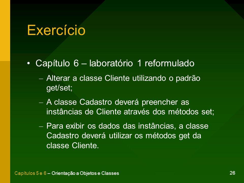26 Capítulos 5 e 6 – Orientação a Objetos e Classes Exercício Capítulo 6 – laboratório 1 reformulado – Alterar a classe Cliente utilizando o padrão ge