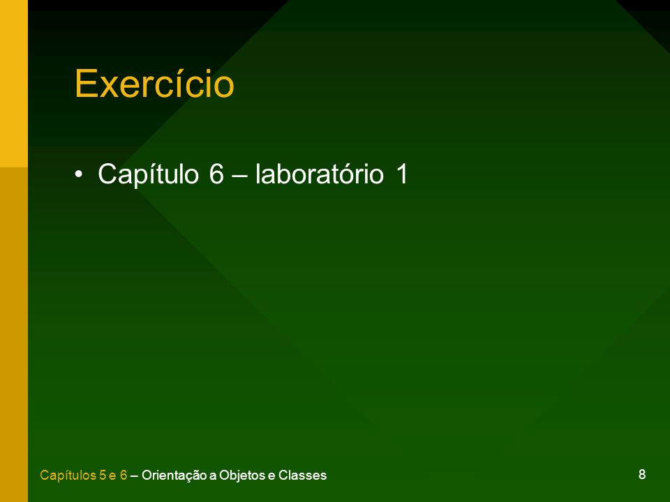 8 Capítulos 5 e 6 – Orientação a Objetos e Classes Exercício Capítulo 6 – laboratório 1