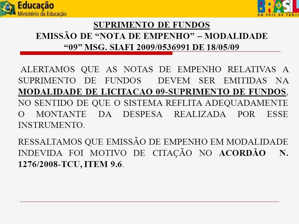 SUPRIMENTO DE FUNDOS EMISSÃO DE NOTA DE EMPENHO – MODALIDADE 09 MSG. SIAFI 2009/0536991 DE 18/05/09 ALERTAMOS QUE AS NOTAS DE EMPENHO RELATIVAS A SUPR
