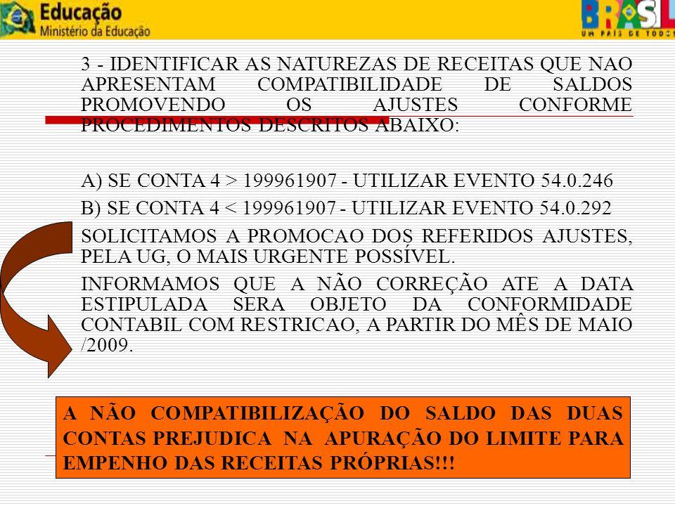 3 - IDENTIFICAR AS NATUREZAS DE RECEITAS QUE NAO APRESENTAM COMPATIBILIDADE DE SALDOS PROMOVENDO OS AJUSTES CONFORME PROCEDIMENTOS DESCRITOS ABAIXO: A
