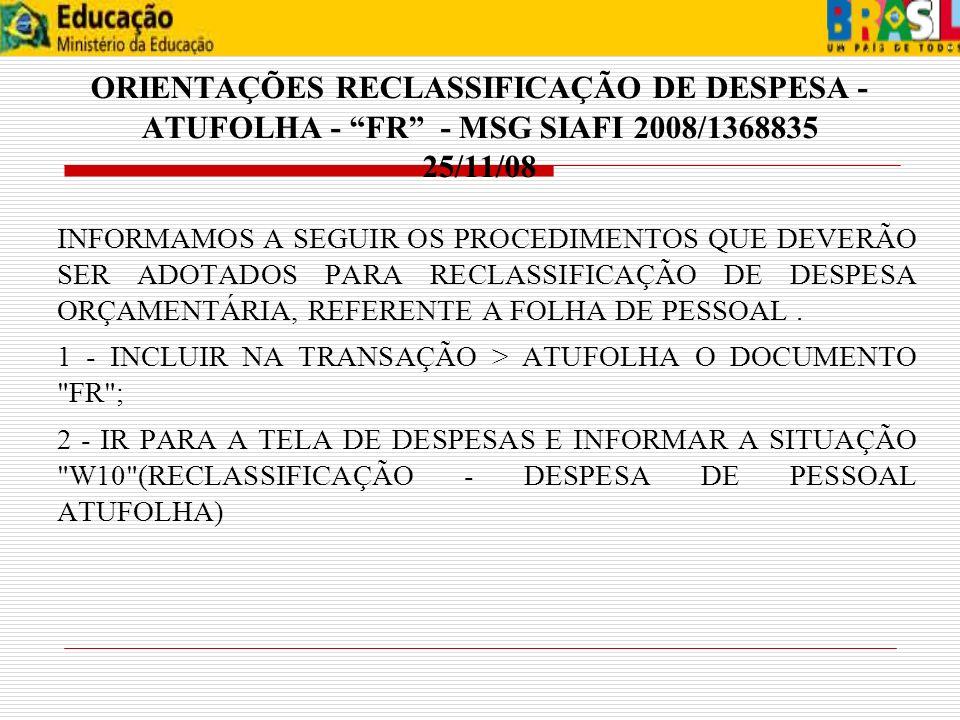 ORIENTAÇÕES RECLASSIFICAÇÃO DE DESPESA - ATUFOLHA - FR - MSG SIAFI 2008/1368835 25/11/08 INFORMAMOS A SEGUIR OS PROCEDIMENTOS QUE DEVERÃO SER ADOTADOS