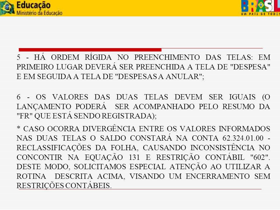 5 - HÁ ORDEM RÍGIDA NO PREENCHIMENTO DAS TELAS: EM PRIMEIRO LUGAR DEVERÁ SER PREENCHIDA A TELA DE