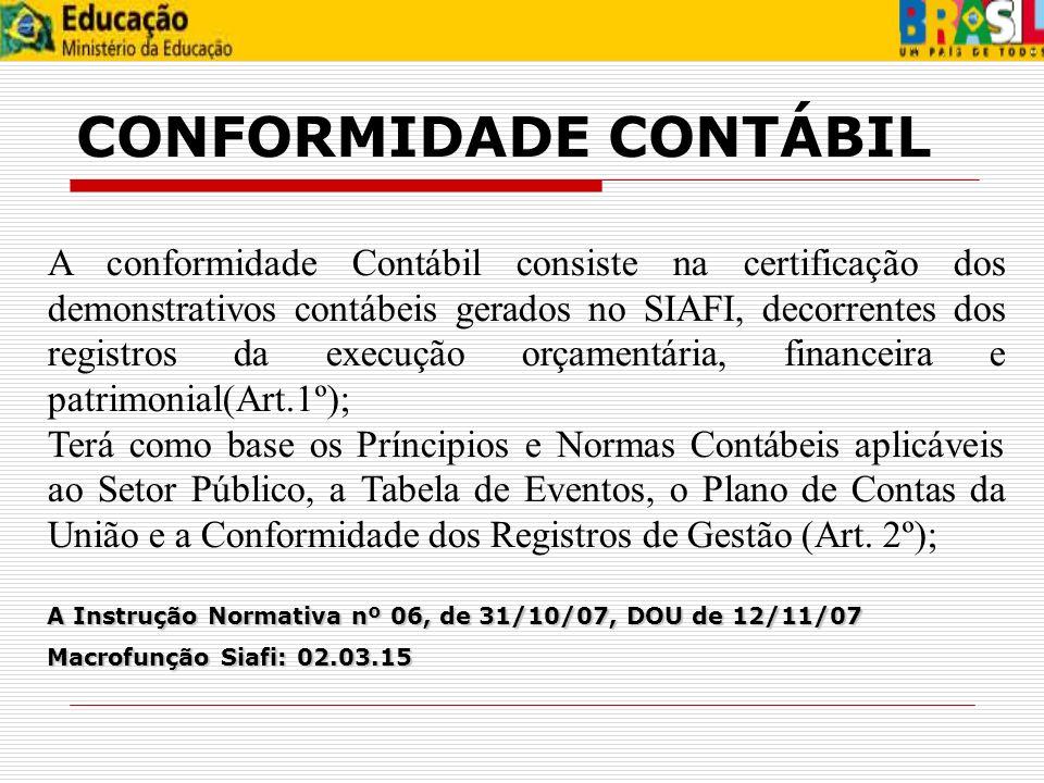 A conformidade Contábil consiste na certificação dos demonstrativos contábeis gerados no SIAFI, decorrentes dos registros da execução orçamentária, fi