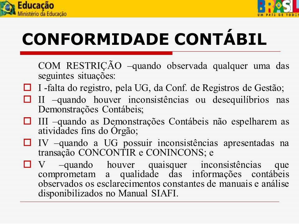 CONFORMIDADE CONTÁBIL COM RESTRIÇÃO –quando observada qualquer uma das seguintes situações: I -falta do registro, pela UG, da Conf. de Registros de Ge