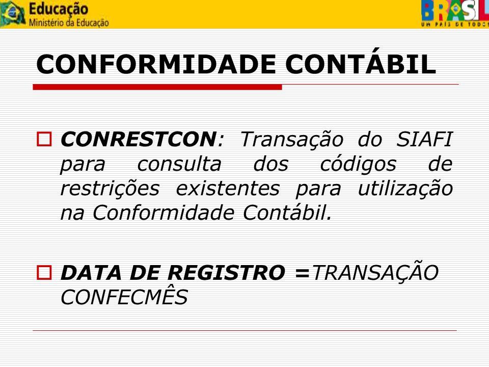 CONFORMIDADE CONTÁBIL CONRESTCON: Transação do SIAFI para consulta dos códigos de restrições existentes para utilização na Conformidade Contábil. DATA
