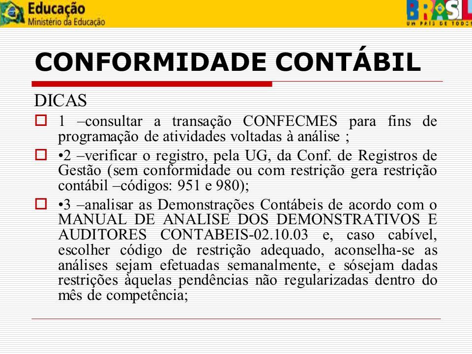 CONFORMIDADE CONTÁBIL DICAS 1 –consultar a transação CONFECMES para fins de programação de atividades voltadas à análise ; 2 –verificar o registro, pe
