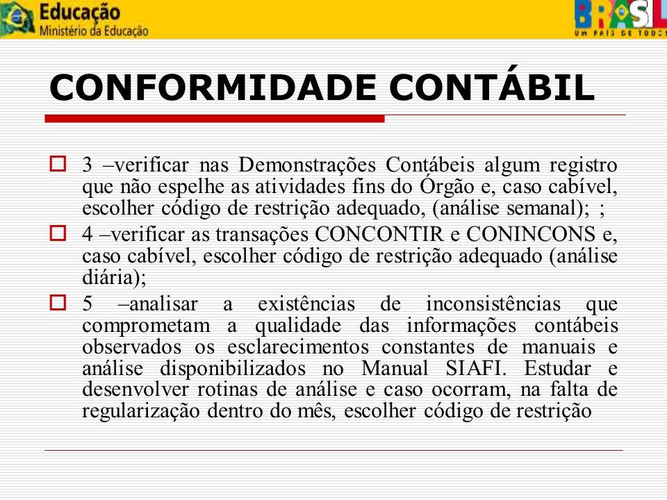 CONFORMIDADE CONTÁBIL 3 –verificar nas Demonstrações Contábeis algum registro que não espelhe as atividades fins do Órgão e, caso cabível, escolher có