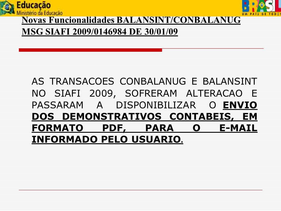 Novas Funcionalidades BALANSINT/CONBALANUG MSG SIAFI 2009/0146984 DE 30/01/09 AS TRANSACOES CONBALANUG E BALANSINT NO SIAFI 2009, SOFRERAM ALTERACAO E