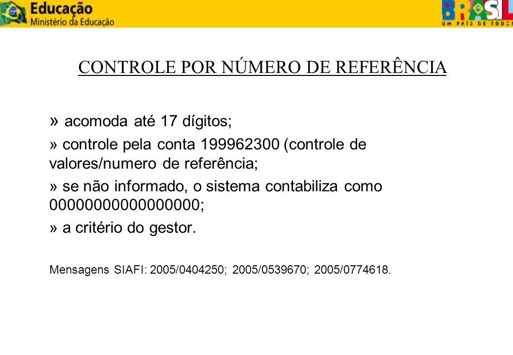 CONTROLE POR NÚMERO DE REFERÊNCIA » acomoda até 17 dígitos; » controle pela conta 199962300 (controle de valores/numero de referência; » se não inform