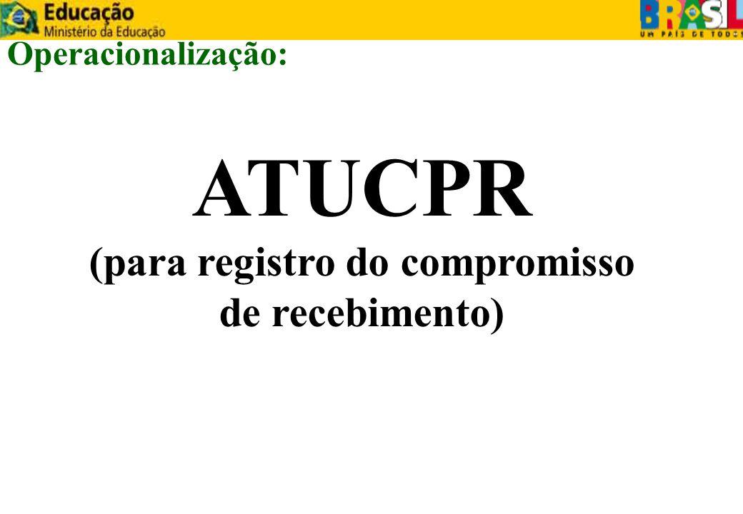 ATUCPR (para registro do compromisso de recebimento) Operacionalização: