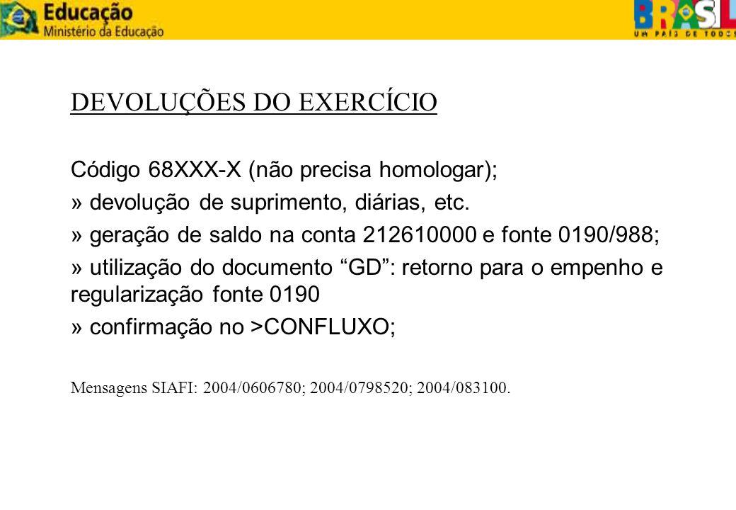 DEVOLUÇÕES DO EXERCÍCIO Código 68XXX-X (não precisa homologar); » devolução de suprimento, diárias, etc. » geração de saldo na conta 212610000 e fonte