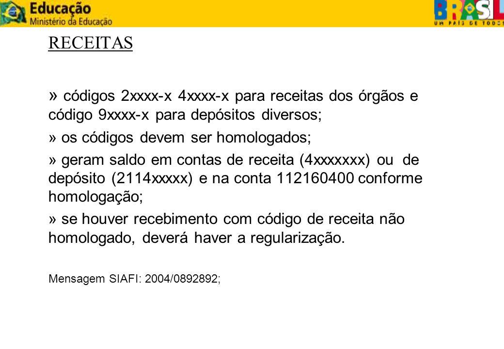 RECEITAS » códigos 2xxxx-x 4xxxx-x para receitas dos órgãos e código 9xxxx-x para depósitos diversos; » os códigos devem ser homologados; » geram sald