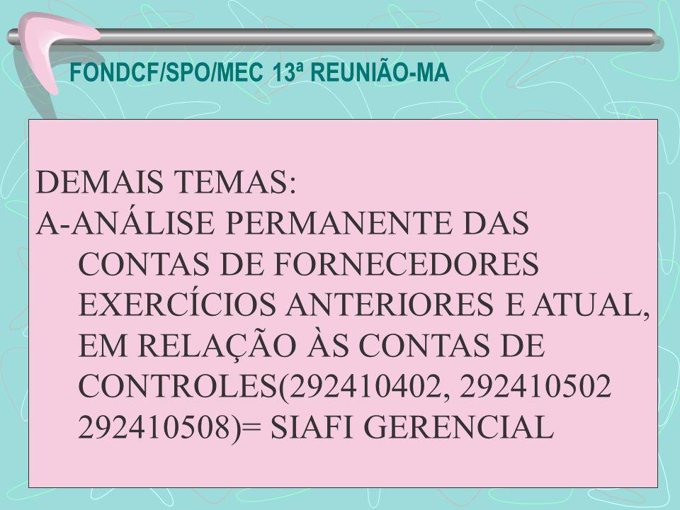 FONDCF/SPO/MEC 13ª REUNIÃO-MA DEMAIS TEMAS: A-ANÁLISE PERMANENTE DAS CONTAS DE FORNECEDORES EXERCÍCIOS ANTERIORES E ATUAL, EM RELAÇÃO ÀS CONTAS DE CON