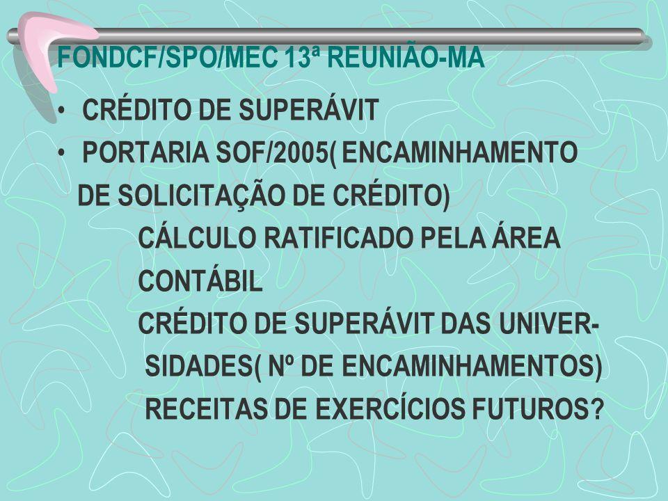 FONDCF/SPO/MEC 13ª REUNIÃO-MA CRÉDITO DE SUPERÁVIT PORTARIA SOF/2005( ENCAMINHAMENTO DE SOLICITAÇÃO DE CRÉDITO) CÁLCULO RATIFICADO PELA ÁREA CONTÁBIL