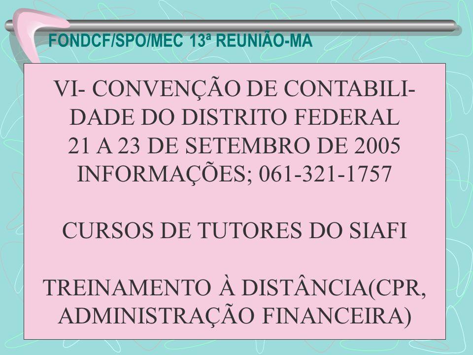 FONDCF/SPO/MEC 13ª REUNIÃO-MA VI- CONVENÇÃO DE CONTABILI- DADE DO DISTRITO FEDERAL 21 A 23 DE SETEMBRO DE 2005 INFORMAÇÕES; 061-321-1757 CURSOS DE TUT