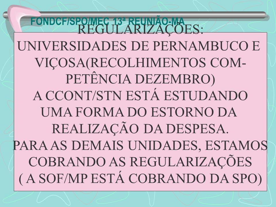 FONDCF/SPO/MEC 13ª REUNIÃO-MA REGULARIZAÇÕES: UNIVERSIDADES DE PERNAMBUCO E VIÇOSA(RECOLHIMENTOS COM- PETÊNCIA DEZEMBRO) A CCONT/STN ESTÁ ESTUDANDO UM
