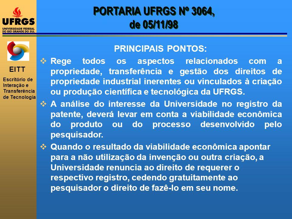 EITT Escritório de Interação e Transferência de Tecnologia PORTARIA UFRGS Nº 3064, de 05/11/98 PRINCIPAIS PONTOS: Rege todos os aspectos relacionados