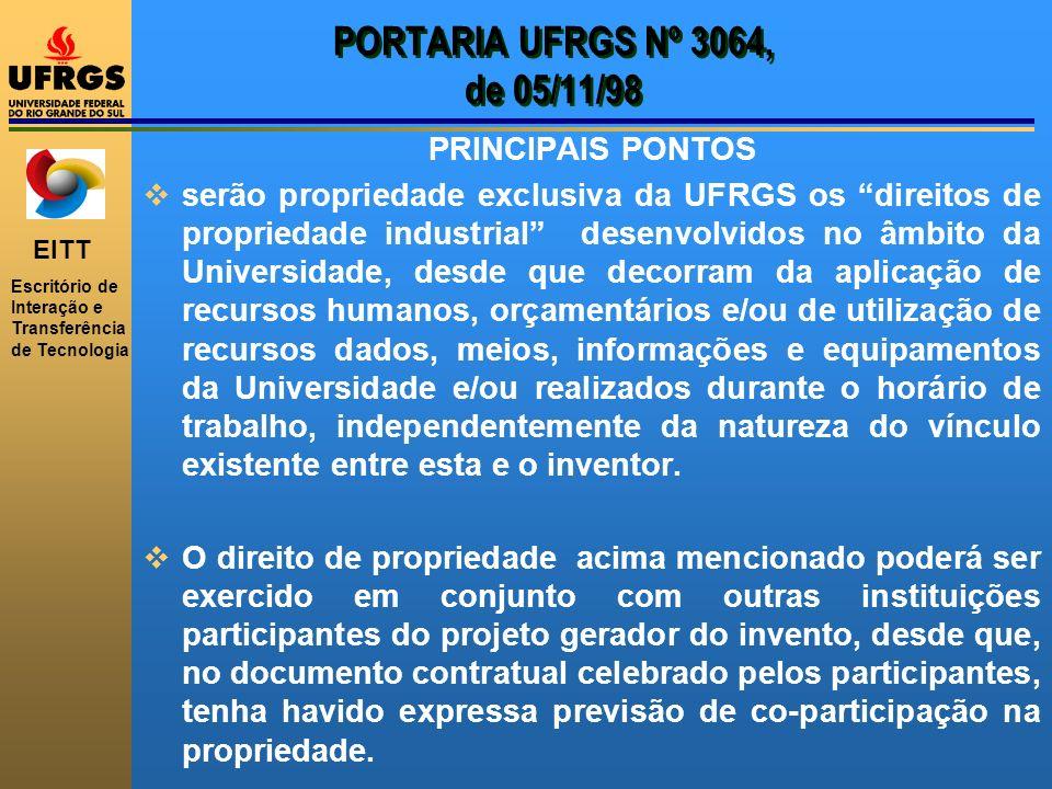 EITT Escritório de Interação e Transferência de Tecnologia PORTARIA UFRGS Nº 3064, de 05/11/98 PRINCIPAIS PONTOS serão propriedade exclusiva da UFRGS