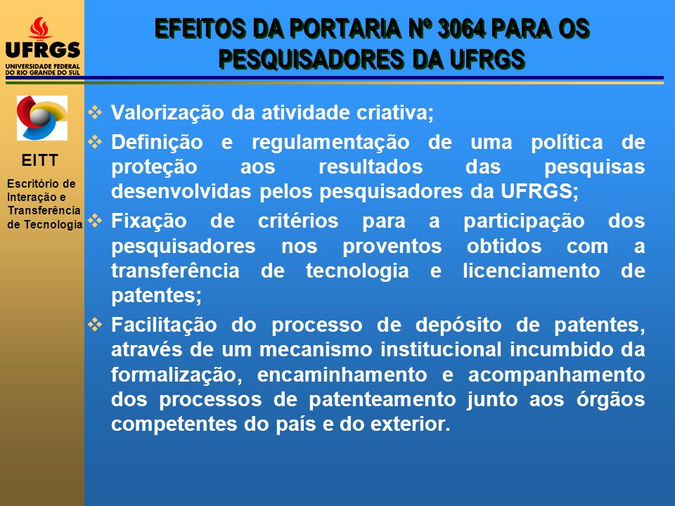 EITT Escritório de Interação e Transferência de Tecnologia EFEITOS DA PORTARIA Nº 3064 PARA OS PESQUISADORES DA UFRGS Valorização da atividade criativ