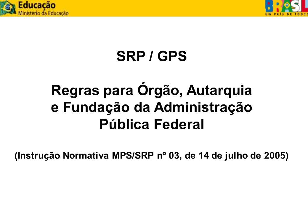 SRP / GPS Regras para Órgão, Autarquia e Fundação da Administração Pública Federal (Instrução Normativa MPS/SRP nº 03, de 14 de julho de 2005)